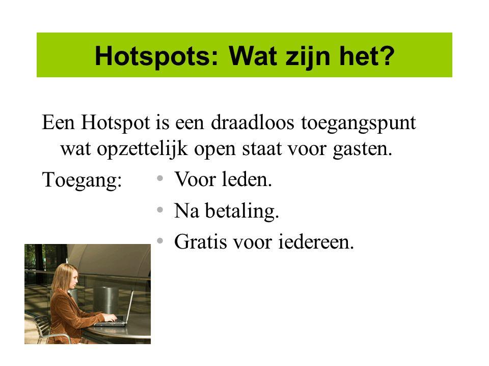 Hotspots: Wat zijn het Een Hotspot is een draadloos toegangspunt wat opzettelijk open staat voor gasten.