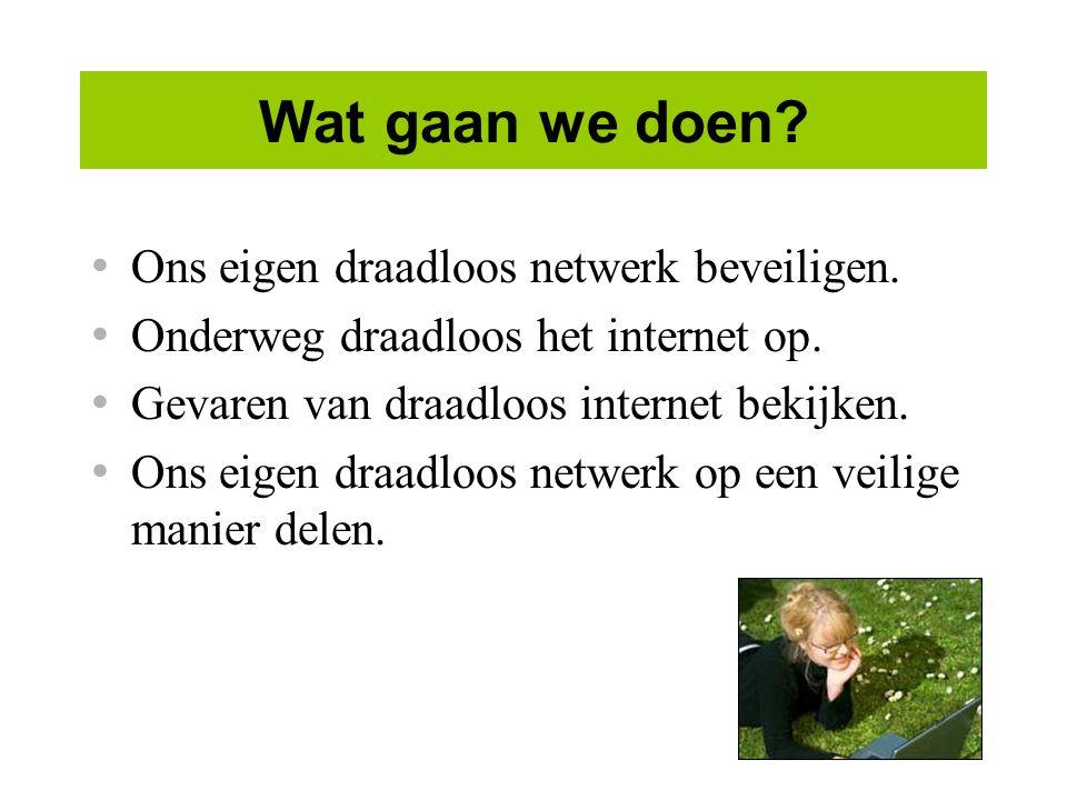 Wat gaan we doen Ons eigen draadloos netwerk beveiligen.