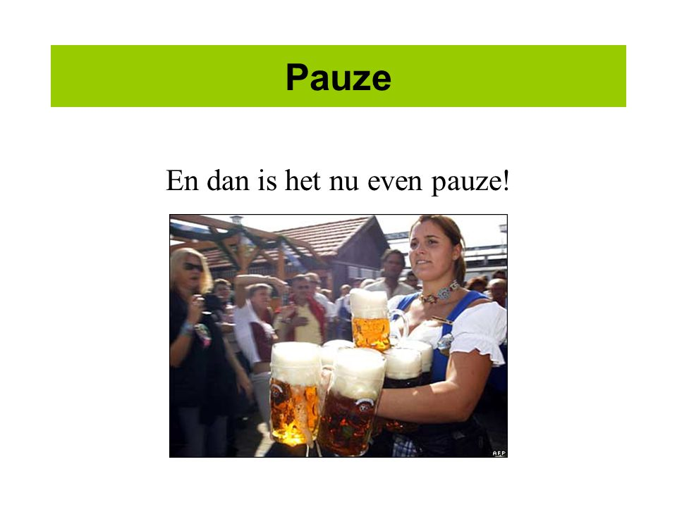 En dan is het nu even pauze!