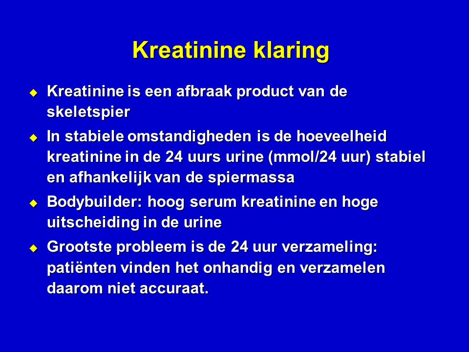 Kreatinine klaring Kreatinine is een afbraak product van de skeletspier.