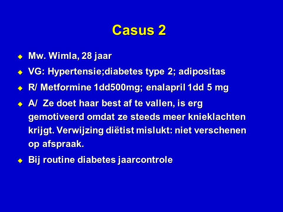 Casus 2 Mw. Wimla, 28 jaar VG: Hypertensie;diabetes type 2; adipositas