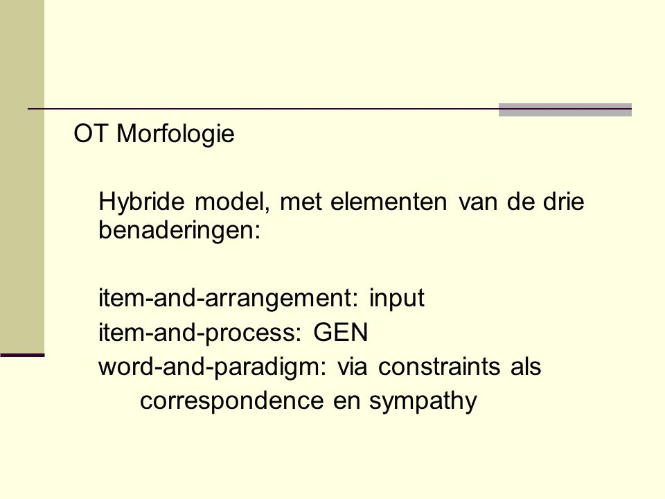 OT Morfologie Hybride model, met elementen van de drie benaderingen: item-and-arrangement: input. item-and-process: GEN.