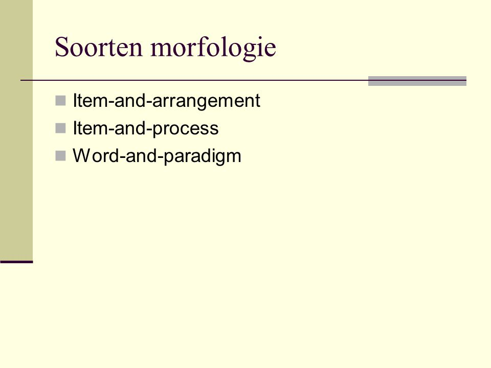 Soorten morfologie Item-and-arrangement Item-and-process