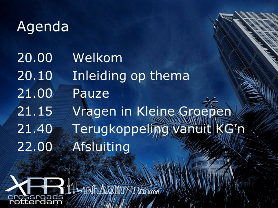 Agenda 20.00 Welkom 20.10 Inleiding op thema 21.00 Pauze