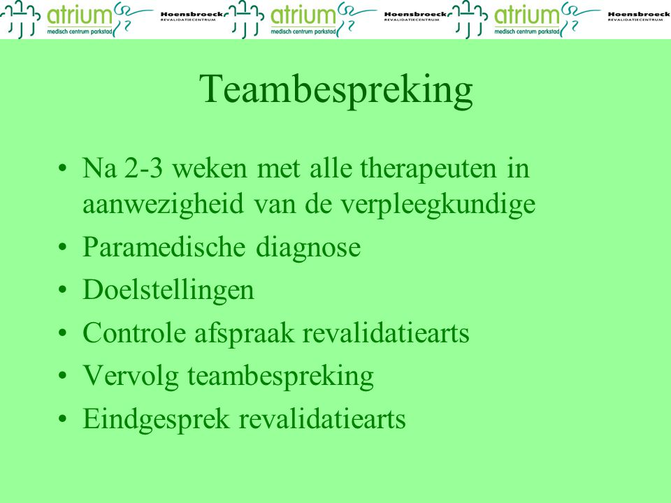 Teambespreking Na 2-3 weken met alle therapeuten in aanwezigheid van de verpleegkundige. Paramedische diagnose.