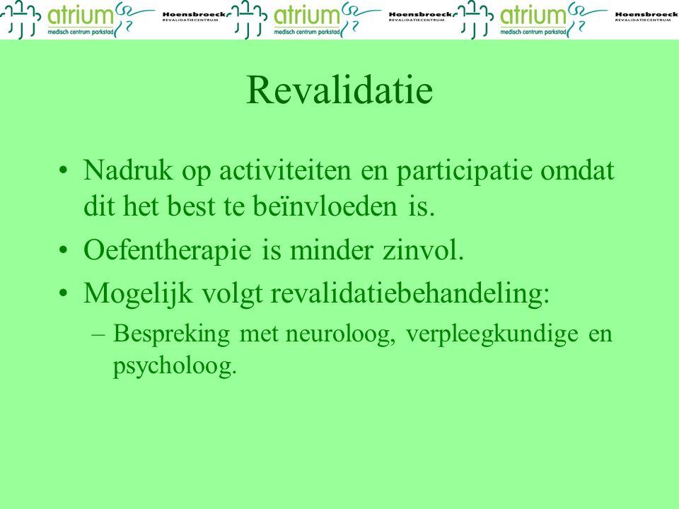 Revalidatie Nadruk op activiteiten en participatie omdat dit het best te beïnvloeden is. Oefentherapie is minder zinvol.