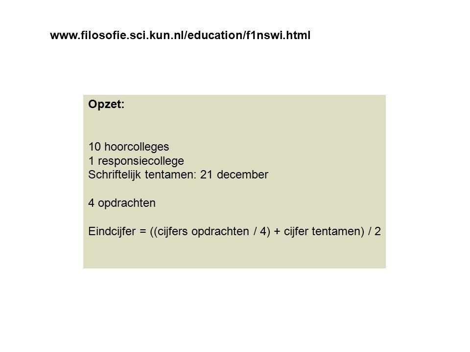 www.filosofie.sci.kun.nl/education/f1nswi.html Opzet: 10 hoorcolleges. 1 responsiecollege. Schriftelijk tentamen: 21 december.