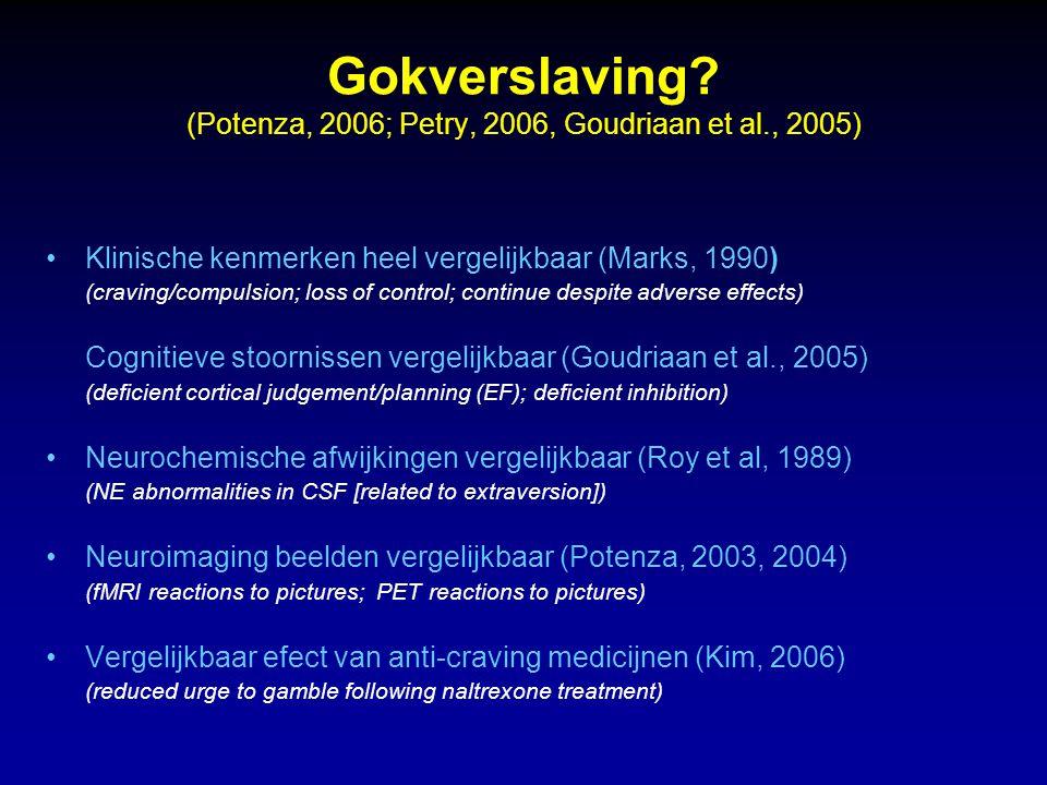 Gokverslaving (Potenza, 2006; Petry, 2006, Goudriaan et al., 2005)