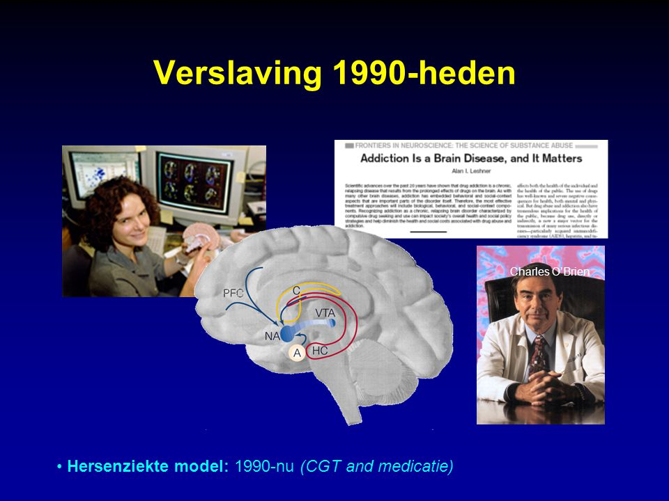 Verslaving 1990-heden Hersenziekte model: 1990-nu (CGT and medicatie)