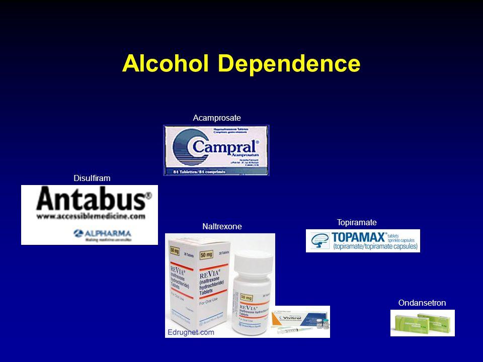 Alcohol Dependence Acamprosate Disulfiram Topiramate Naltrexone