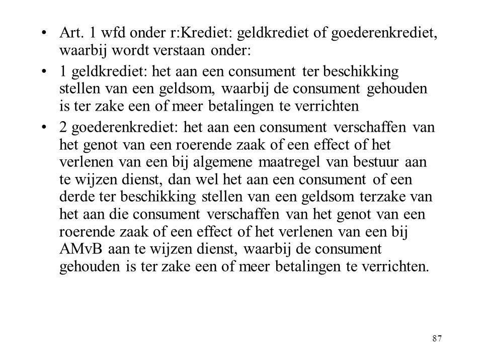 Art. 1 wfd onder r:Krediet: geldkrediet of goederenkrediet, waarbij wordt verstaan onder: