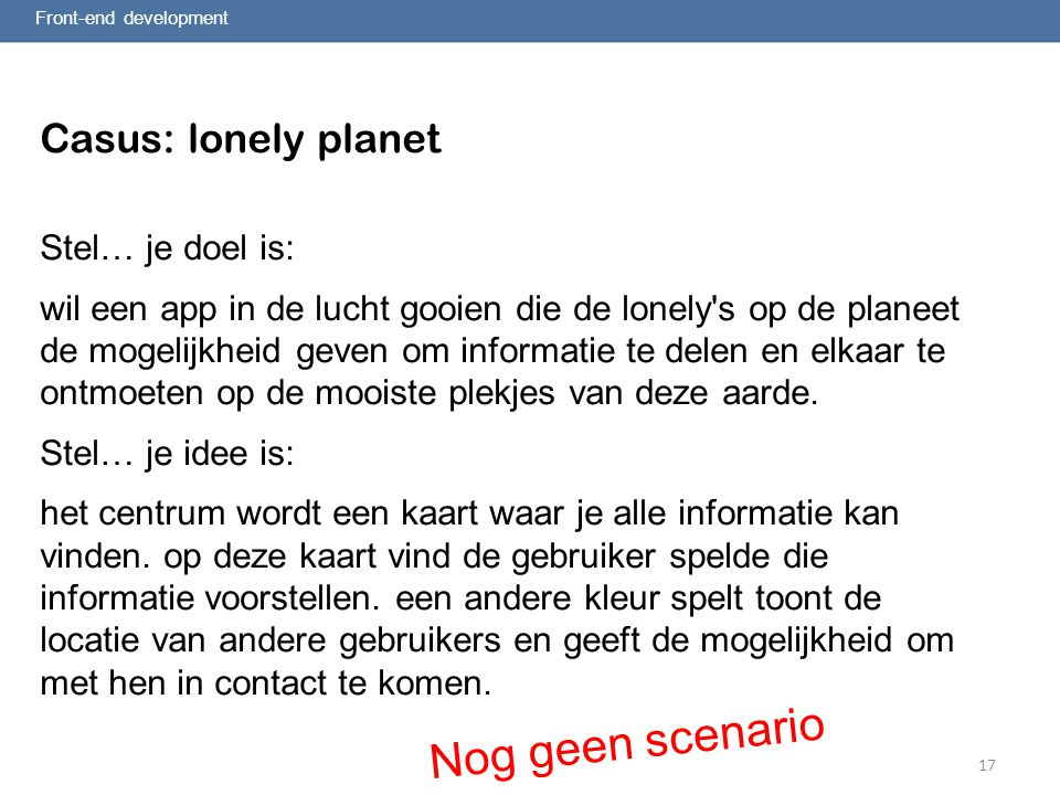 Nog geen scenario Casus: lonely planet Stel… je doel is: