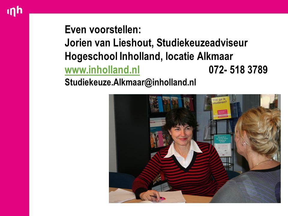 Even voorstellen: Jorien van Lieshout, Studiekeuzeadviseur Hogeschool Inholland, locatie Alkmaar www.inholland.nl 072- 518 3789 Studiekeuze.Alkmaar@inholland.nl