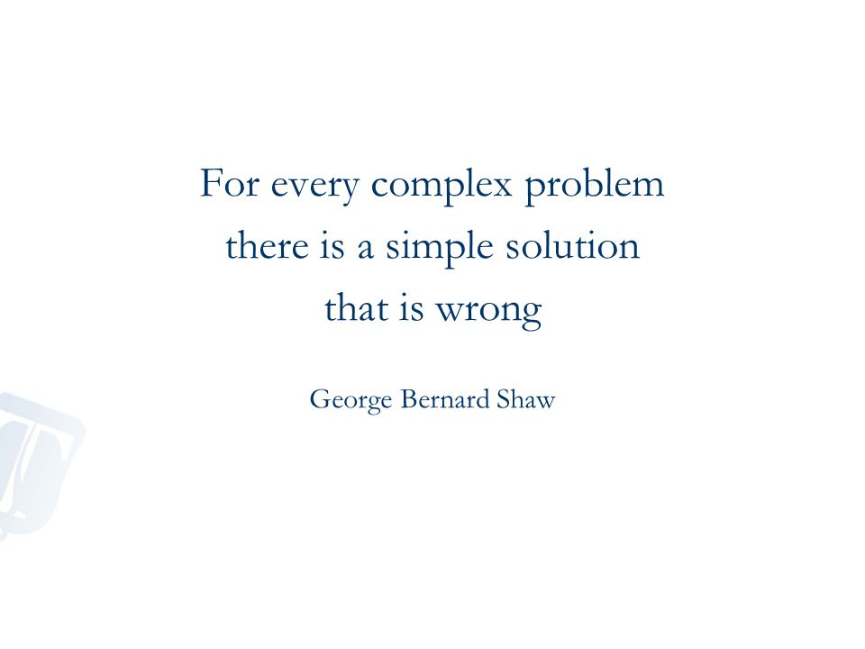 For every complex problem there is a simple solution that is wrong