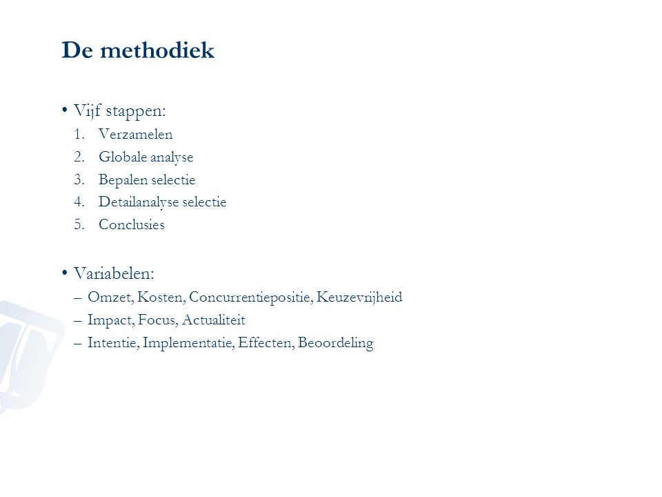 De methodiek Vijf stappen: Variabelen: Verzamelen Globale analyse
