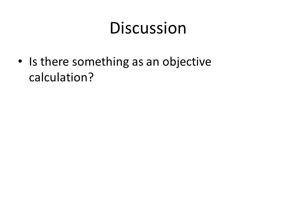Discussion Is there something as an objective calculation
