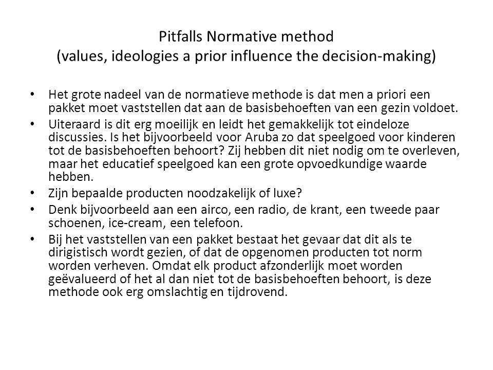 Pitfalls Normative method (values, ideologies a prior influence the decision-making)