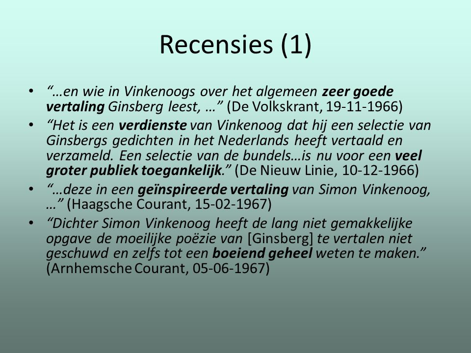 Recensies (1) …en wie in Vinkenoogs over het algemeen zeer goede vertaling Ginsberg leest, … (De Volkskrant, 19-11-1966)