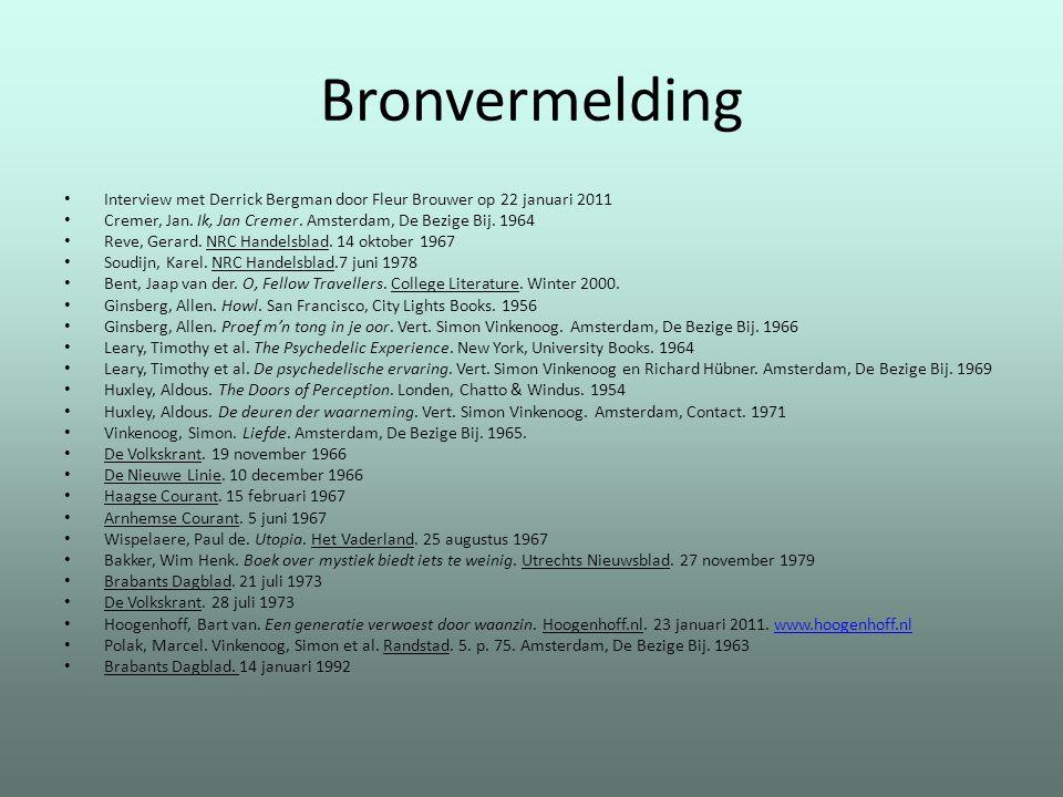 Bronvermelding Interview met Derrick Bergman door Fleur Brouwer op 22 januari 2011. Cremer, Jan. Ik, Jan Cremer. Amsterdam, De Bezige Bij. 1964.