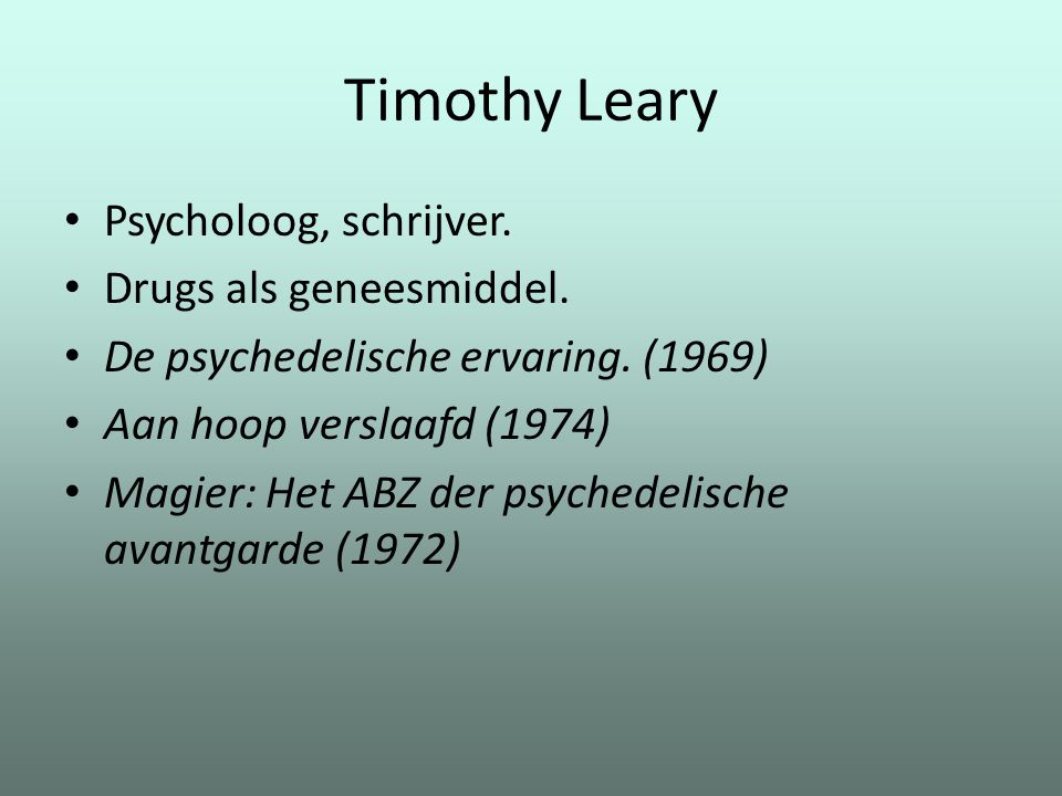 Timothy Leary Psycholoog, schrijver. Drugs als geneesmiddel.