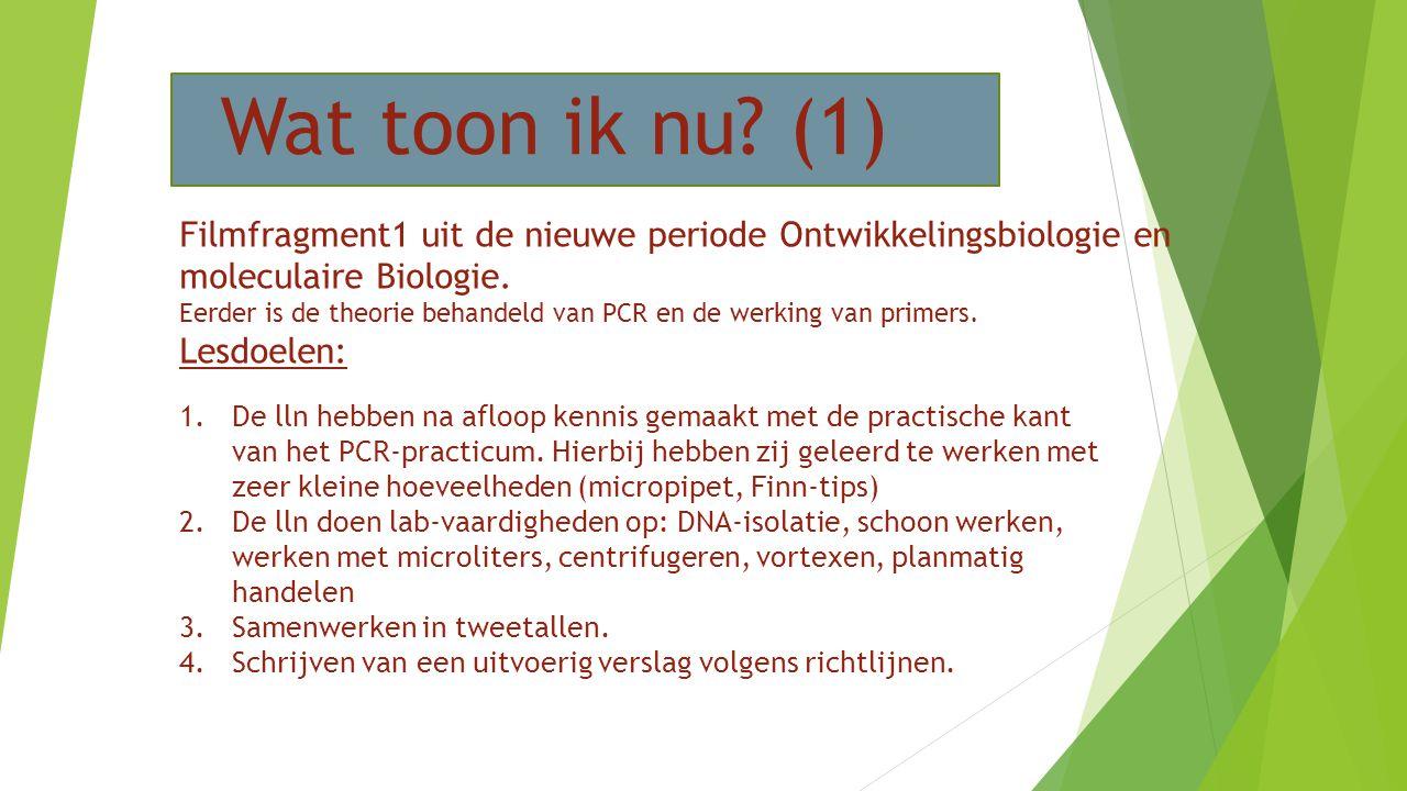 Wat toon ik nu (1) Filmfragment1 uit de nieuwe periode Ontwikkelingsbiologie en moleculaire Biologie.