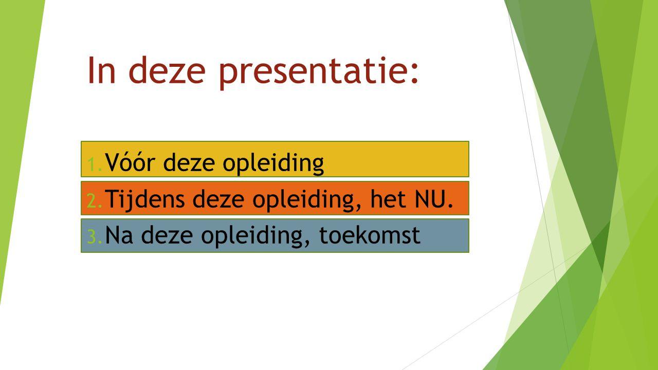 In deze presentatie: Vóór deze opleiding