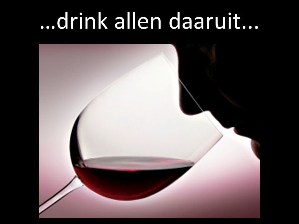 …drink allen daaruit...