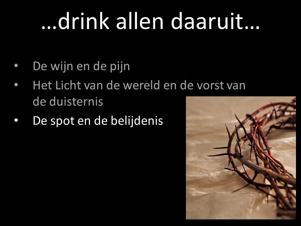 …drink allen daaruit… De wijn en de pijn