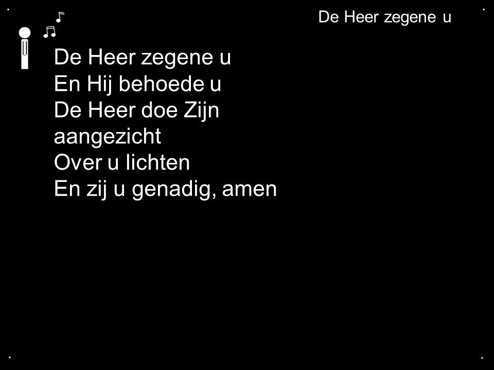 De Heer doe Zijn aangezicht Over u lichten En zij u genadig, amen