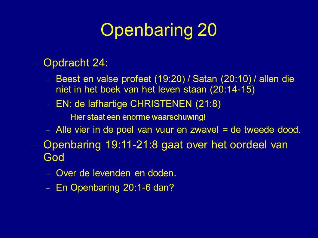 Openbaring 20 Opdracht 24: Beest en valse profeet (19:20) / Satan (20:10) / allen die niet in het boek van het leven staan (20:14-15)