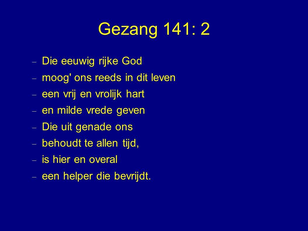 Gezang 141: 2 Die eeuwig rijke God moog ons reeds in dit leven