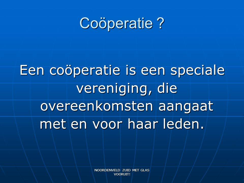 Coöperatie Een coöperatie is een speciale vereniging, die overeenkomsten aangaat. met en voor haar leden.