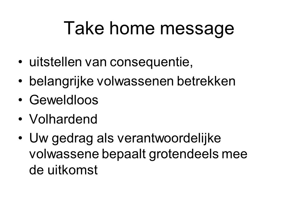 Take home message uitstellen van consequentie,