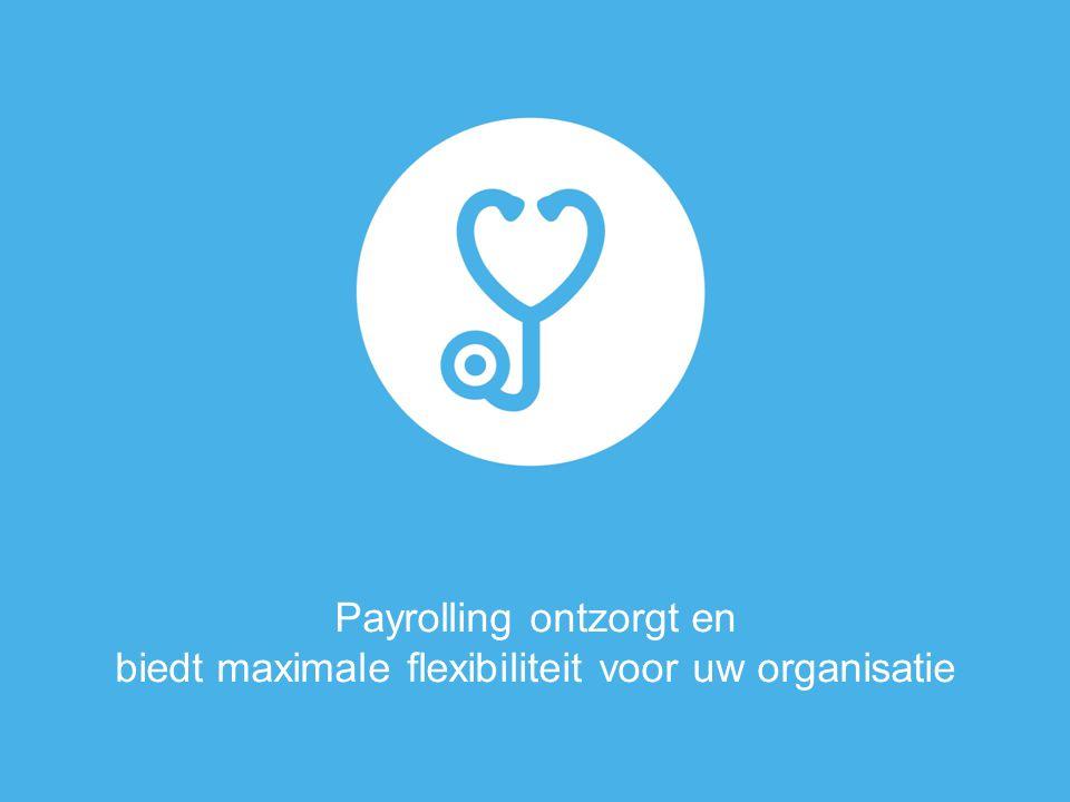Payrolling ontzorgt en biedt maximale flexibiliteit voor uw organisatie