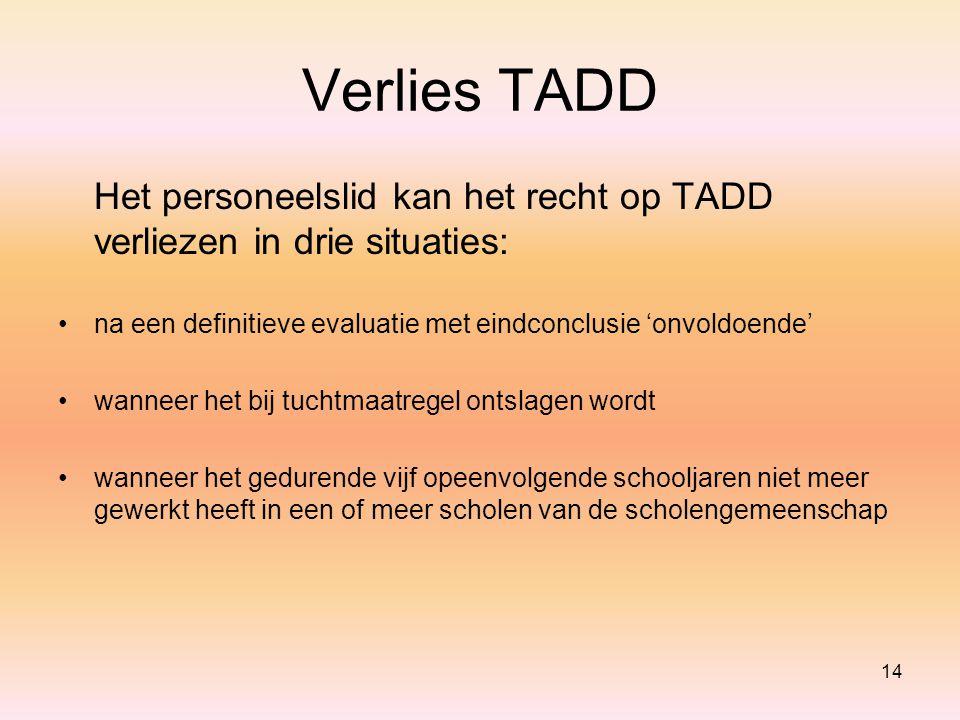 Verlies TADD Het personeelslid kan het recht op TADD verliezen in drie situaties: na een definitieve evaluatie met eindconclusie 'onvoldoende'