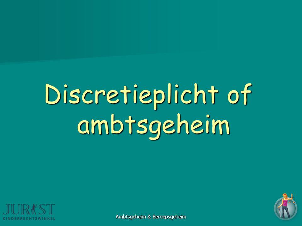 Discretieplicht of ambtsgeheim