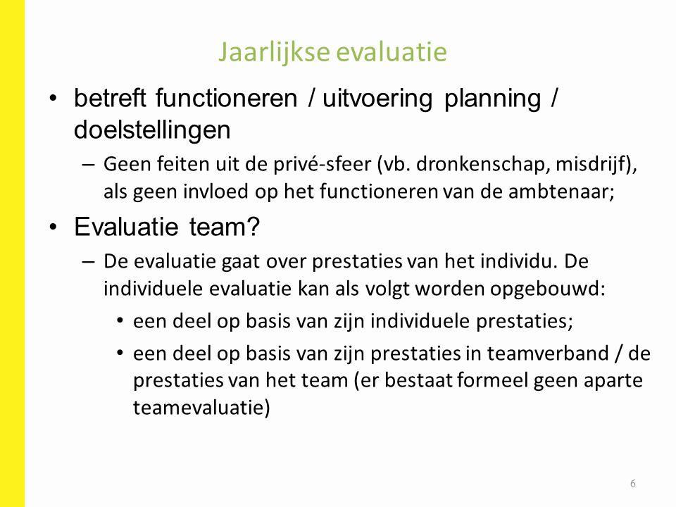 Jaarlijkse evaluatie betreft functioneren / uitvoering planning / doelstellingen.