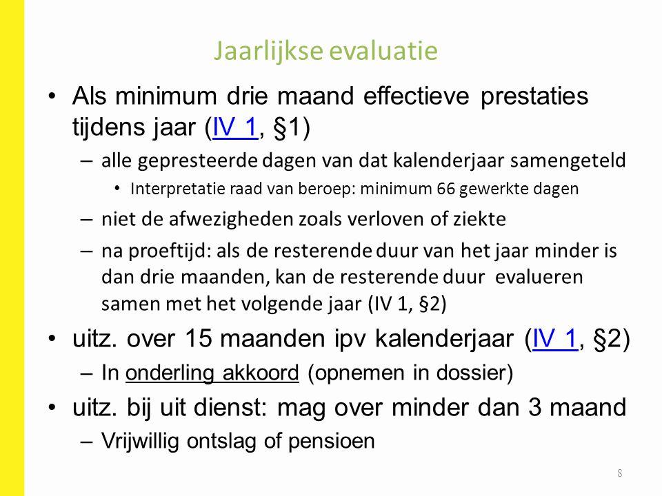 Jaarlijkse evaluatie Als minimum drie maand effectieve prestaties tijdens jaar (IV 1, §1) alle gepresteerde dagen van dat kalenderjaar samengeteld.