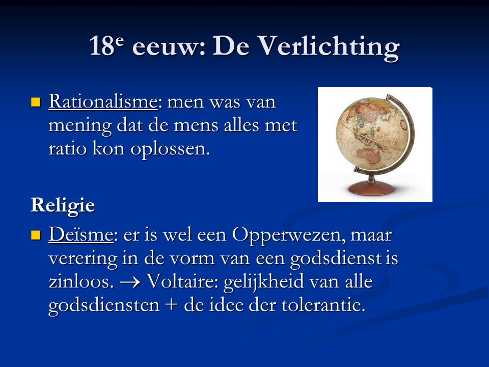 18e eeuw: De Verlichting Rationalisme: men was van mening dat de mens alles met ratio kon oplossen.