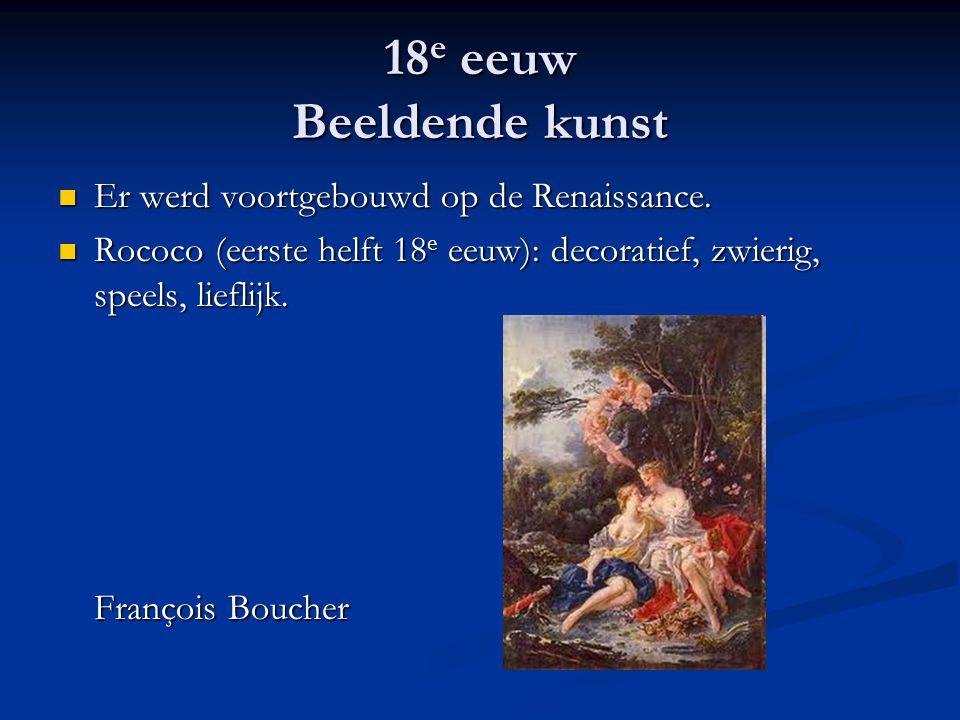 18e eeuw Beeldende kunst Er werd voortgebouwd op de Renaissance.