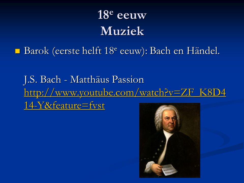 18e eeuw Muziek Barok (eerste helft 18e eeuw): Bach en Händel.