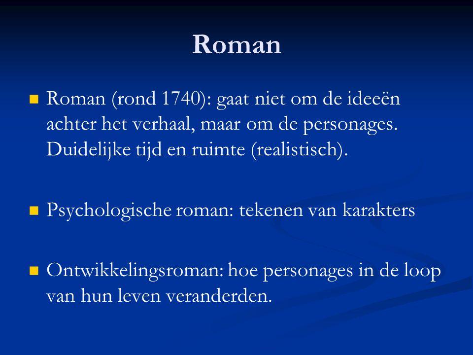 Roman Roman (rond 1740): gaat niet om de ideeën achter het verhaal, maar om de personages. Duidelijke tijd en ruimte (realistisch).