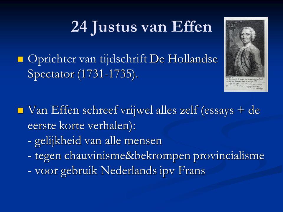 24 Justus van Effen Oprichter van tijdschrift De Hollandse Spectator (1731-1735).