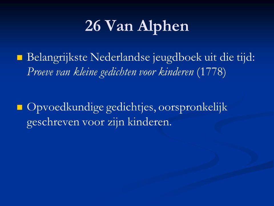 26 Van Alphen Belangrijkste Nederlandse jeugdboek uit die tijd: Proeve van kleine gedichten voor kinderen (1778)