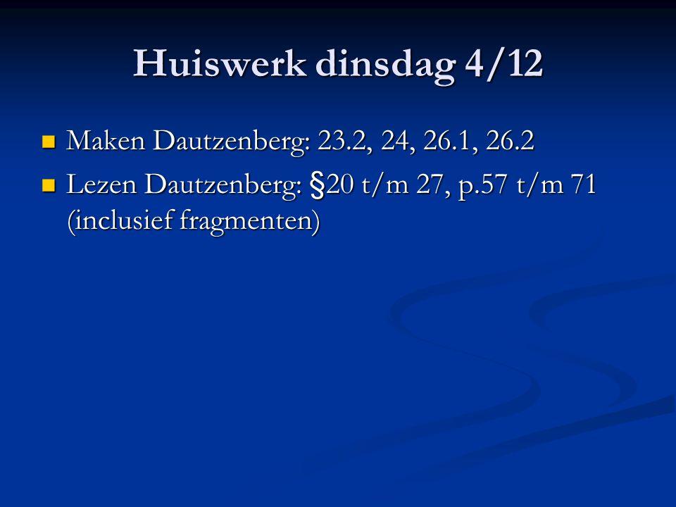 Huiswerk dinsdag 4/12 Maken Dautzenberg: 23.2, 24, 26.1, 26.2