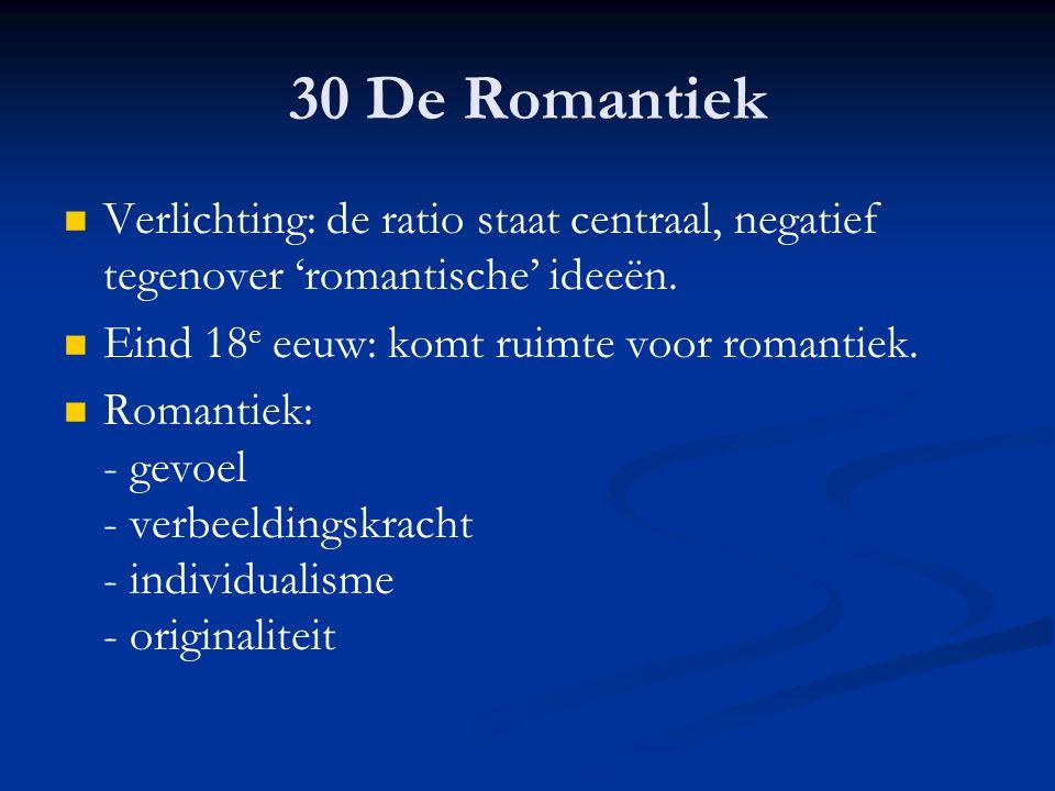 30 De Romantiek Verlichting: de ratio staat centraal, negatief tegenover 'romantische' ideeën. Eind 18e eeuw: komt ruimte voor romantiek.