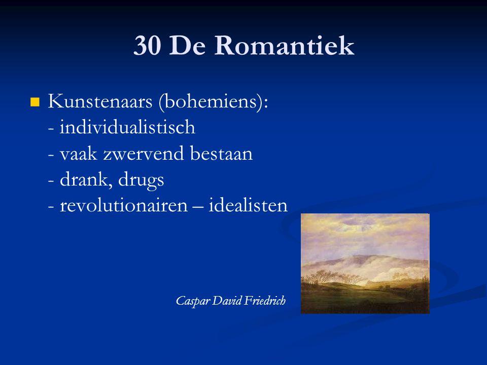 30 De Romantiek Kunstenaars (bohemiens): - individualistisch - vaak zwervend bestaan - drank, drugs - revolutionairen – idealisten.