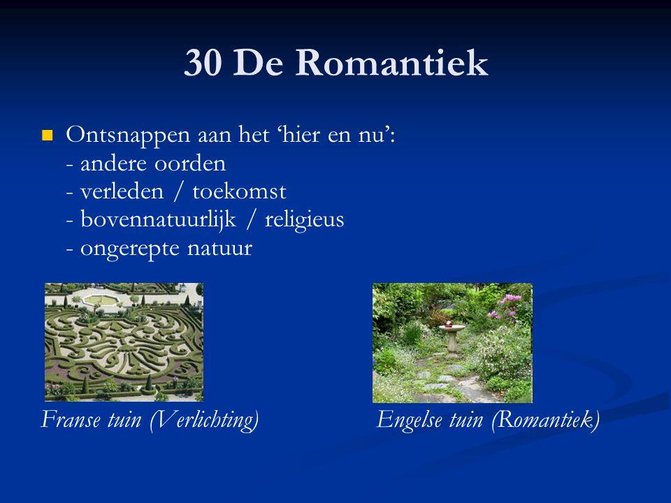 30 De Romantiek Ontsnappen aan het 'hier en nu': - andere oorden - verleden / toekomst - bovennatuurlijk / religieus - ongerepte natuur.