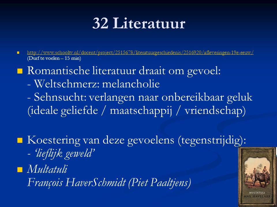 32 Literatuur http://www.schooltv.nl/docent/project/2515678/literatuurgeschiedenis/2516920/afleveringen-19e-eeuw/ (Durf te voelen – 15 min)