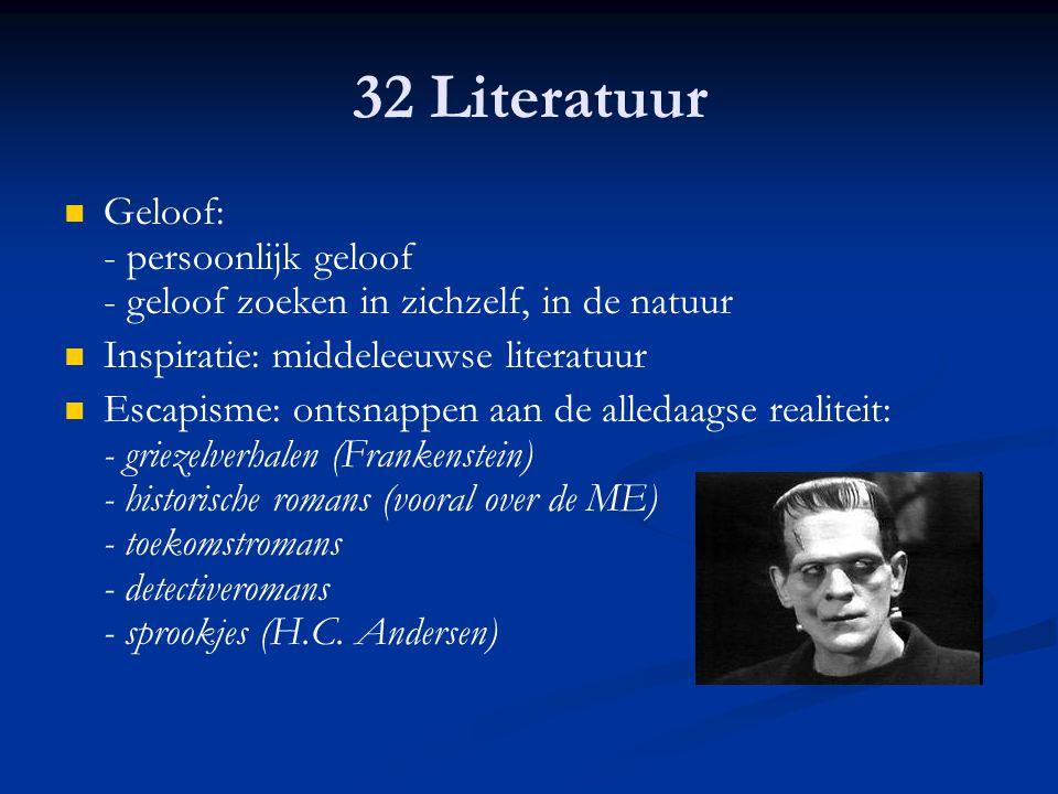 32 Literatuur Geloof: - persoonlijk geloof - geloof zoeken in zichzelf, in de natuur. Inspiratie: middeleeuwse literatuur.